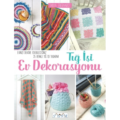 Home Decoration in Crochet: 25 Colourful Designs to Brighten Your Home Book