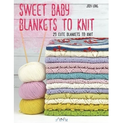 Sweet Baby Blankets To Knit: 29 Cute Blankets To Knit Book
